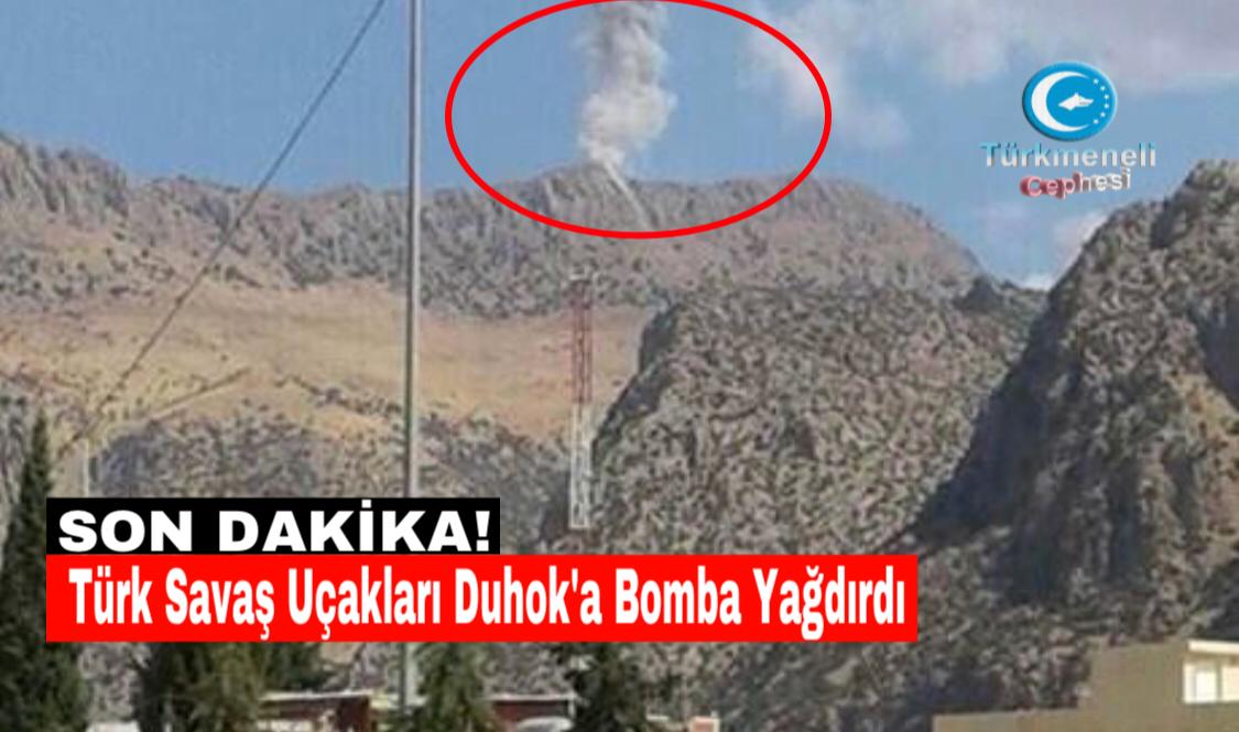 Türk Savaş Uçakları Irak Kuzeyi Duhok Bölgesini Bombaladı